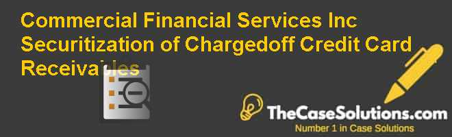 Commercial Financial Services Inc.: Securitization of Charged-off Credit Card Receivables Case Solution